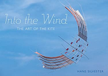 Into the Wind: The Art of the Kite 9780810995581