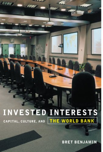 Invested Interests: Capital, Culture, and the World Bank 9780816648733