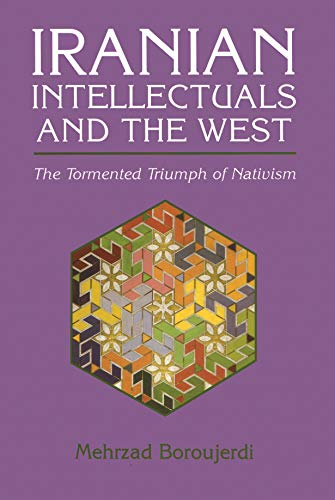 Iranian Intellectuals and the West: The Tormented Triumph of Nativism 9780815604334