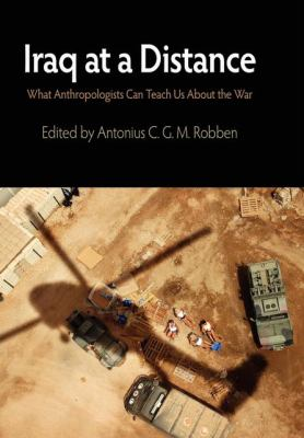 Iraq at a Distance: What Anthropologists Can Teach Us about the War 9780812221831