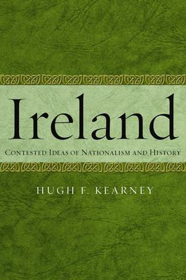 Ireland: Contested Ideas of Nationalism and History 9780814748008