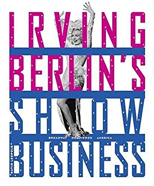Irving Berlin's Show Business: Broadway-Hollywood-America 9780810958913