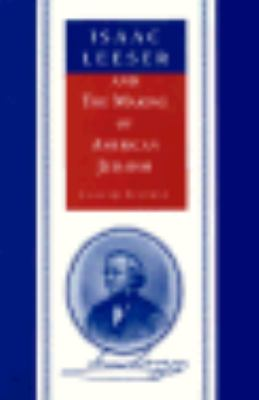 Isaac Leeser and the Making of American Judaism 9780814326718