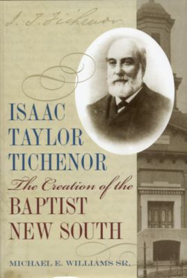 Isaac Taylor Tichenor: The Creation of the Baptist New South 9780817314743