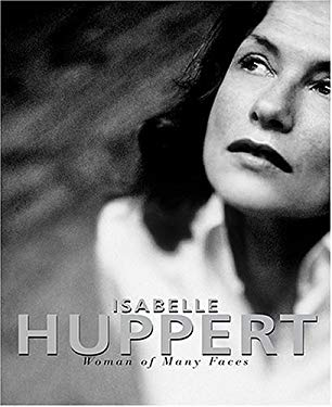 Isabelle Huppert: Woman of Many Faces 9780810959903