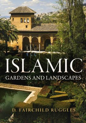 Islamic Gardens and Landscapes 9780812240252
