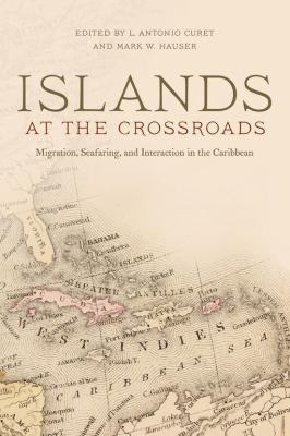 Islands at the Crossroads: Migration, Seafaring, and Interaction in the Caribbean 9780817356552