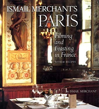 Ismail Merchant's Paris: Filming and Feasting in France with 40 Recipes 9780810941625