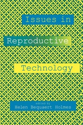 Issues in Reproductive Technology: An Anthology 9780814735169