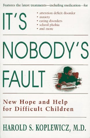 It's Nobody's Fault: New Hope and Help for Difficult Children and Their Parents 9780812929218
