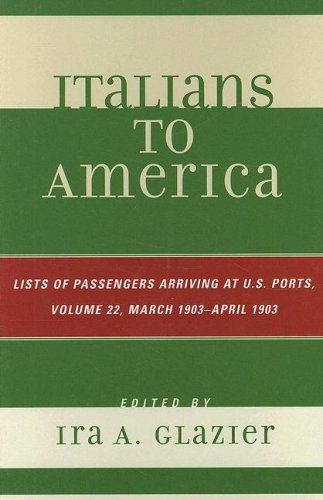 Italians to America, Volume 22: List of Passengers Arriving at U.S. Ports (March 1903 - April 1903)