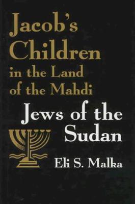 Jacob's Children in the Land of Mahdi: Jews of the Sudan 9780815681229