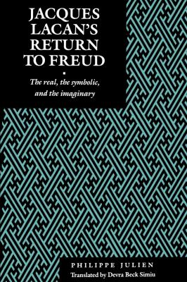 Jacques Lacan's Return to Freud: The Real, the Symbolic, and the Imaginary 9780814742266