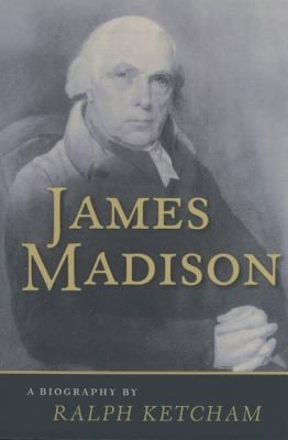 James Madison James Madison: A Biography a Biography 9780813912653