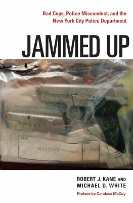 Jammed Up: Bad Cops, Police Misconduct, and the New York City Police Department 9780814748411