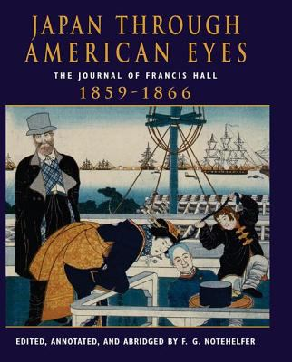 Japan Through American Eyes: The Journal of Francis Hall, 1859-1866 9780813338675