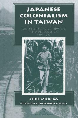 Japanese Colonialism in Taiwan: Land Tenure, Development, and Dependency, 1895-1945 9780813336374