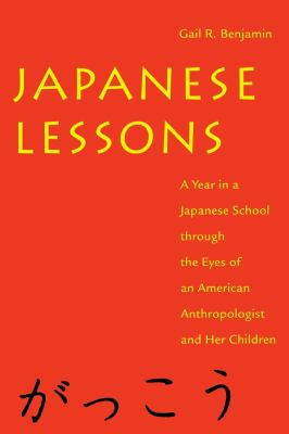 Japanese Lessons: A Year in a Japanese School Through the Eyes of an American Anthropologist and Her Children 9780814713341