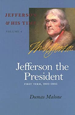 Jefferson the President, First Term, 1801-1805 9780813923642