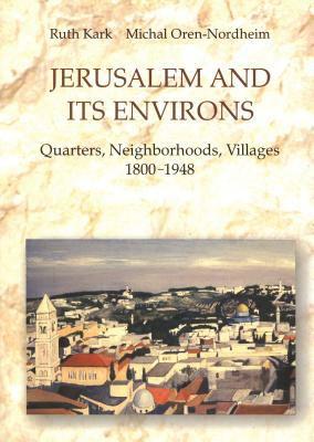 Jerusalem and Its Environs: Quarters, Neighborhoods, Villages, 1800-1948 9780814329092