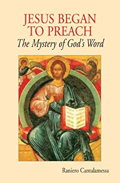 Jesus Began to Preach: The Mystery of God's Word 9780814633045