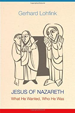 Jesus of Nazareth: What He Wanted, Who He Was 9780814680582