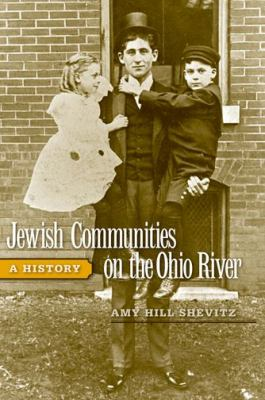 Jewish Communities on the Ohio River: A History 9780813124308