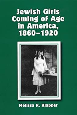 Jewish Girls Coming of Age in America, 1860-1920 9780814747803
