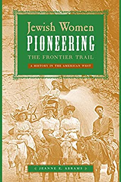 Jewish Women Pioneering the Frontier Trail: A History in the American West 9780814707197