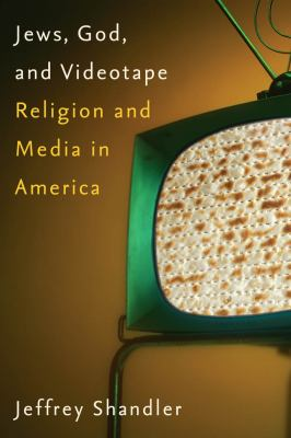 Jews, God, and Videotape: Religion and Media in America 9780814740682