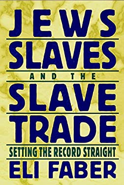 Jews, Slaves, and the Slave Trade: Setting the Record Straight 9780814726389