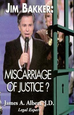 Jim Bakker: Miscarriage of Justice? 9780812693690