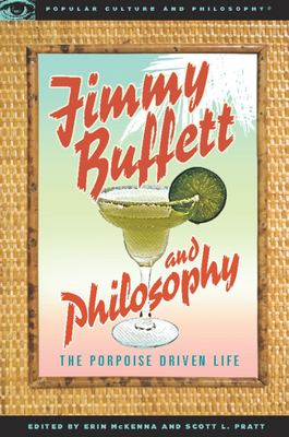 Jimmy Buffett and Philosophy: The Porpoise Driven Life 9780812696592