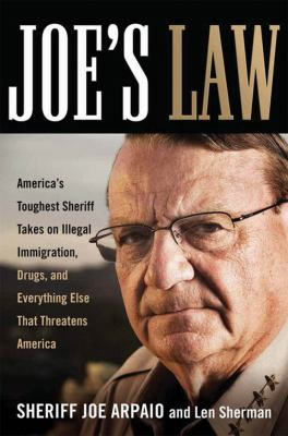 Joe's Law: America's Toughest Sheriff Takes on Illegal Immigration, Drugs and Everything Else That Threatens America 9780814401996