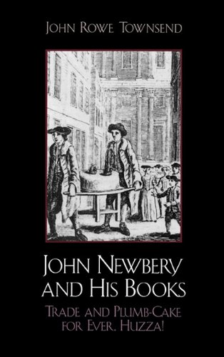 John Newbery and His Books: Trade and Plumb-Cake for Ever, Huzza! 9780810829503