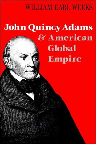 John Quincy Adams and American Global Empire 9780813190587