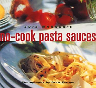 Joie Warner's No-Cook Pasta Sauces 9780811817660