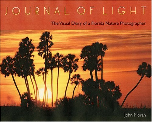Journal of Light: The Visual Diary of a Florida Nature Photographer 9780813027722