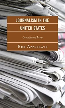 Journalism in the United States: Concepts and Issues 9780810881853