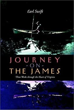 Journey on the James Journey on the James: Three Weeks Through the Heart of Virginia Three Weeks Through the Heart of Virginia 9780813920214