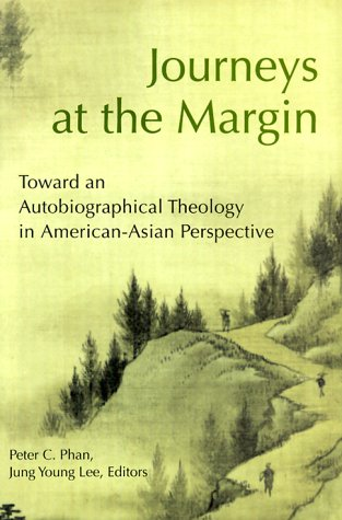 Journeys at the Margin: Towards an Autobiographical Theology in American-Asian Perspective 9780814624647