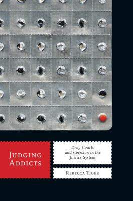 Judging Addicts: Drug Courts and Coercion in the Justice System 9780814784075