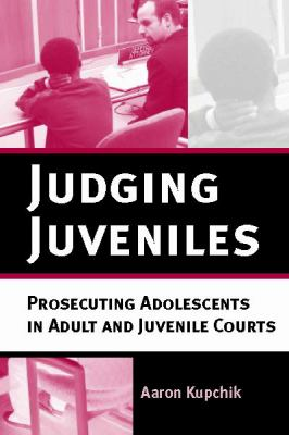 Judging Juveniles: Prosecuting Adolescents in Adult and Juvenile Courts 9780814747742