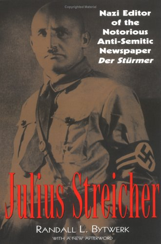 Julius Streicher: Nazi Editor of the Notorious Anti-Semitic Newspaper Der Sturmer 9780815411567