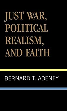 Just War, Political Realism, and Faith 9780810821521