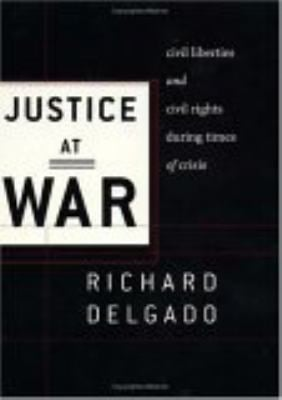 Justice at War: Civil Liberties and Civil Rights During Times of Crisis 9780814719565