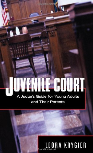 Juvenile Court: A Judge's Guide for Young Adults and Their Parents 9780810861275