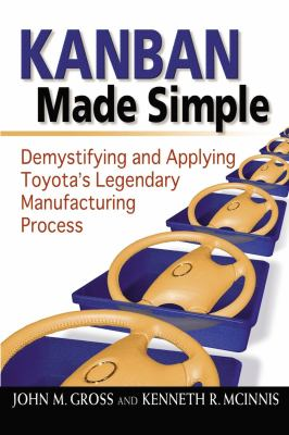Kanban Made Simple: Demystifying and Applying Toyota's Legendary Manufacturing Process 9780814413296