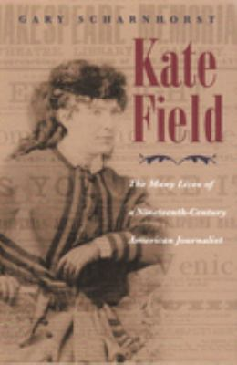Kate Field: The Many Lives of a Nineteenth-Century American Journalist 9780815608745