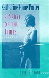 Katherine Anne Porter: A Sense of the Times - Stout, Janis P.